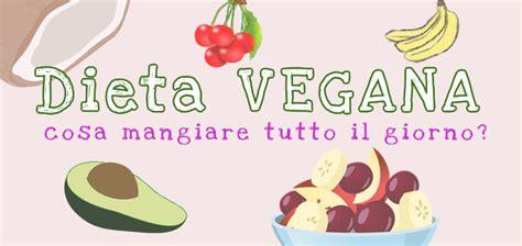 alimentazione vegetariana settimanale esempio di dieta vegana settimanale ecco come mangiare