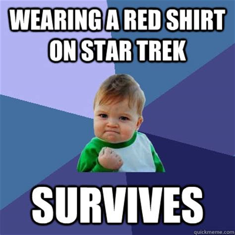 Red Shirt Star Trek Meme - wearing a red shirt on star trek survives success kid