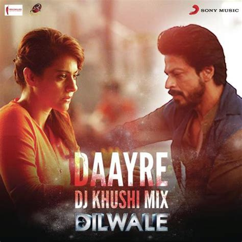 dilwale mp3 dj remix download daayre dj khushi mix from quot dilwale quot song by pritam