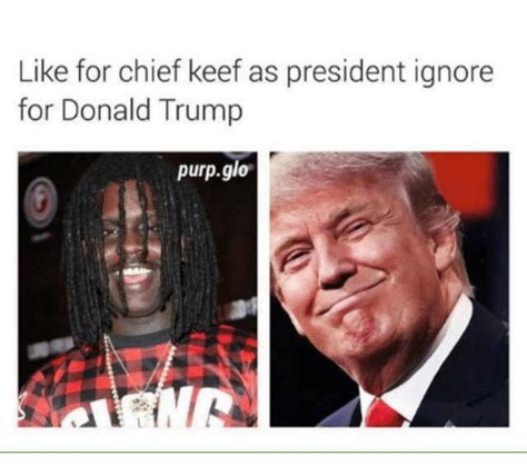 Chief Keef Meme - like for chief keef as president ignore for donald trump