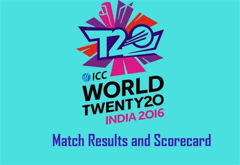 world cup today match result t20 world cup 2016 all match results of the match