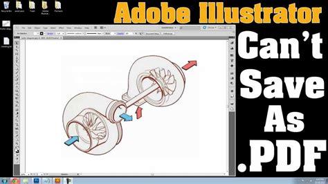 adobe illustrator cs6 not saving adobe illustrator won t save to pdf if you can t save