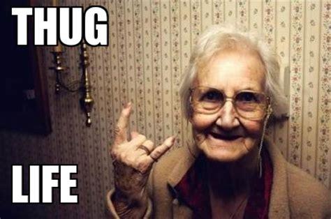 grandma approves thug life weknowmemes
