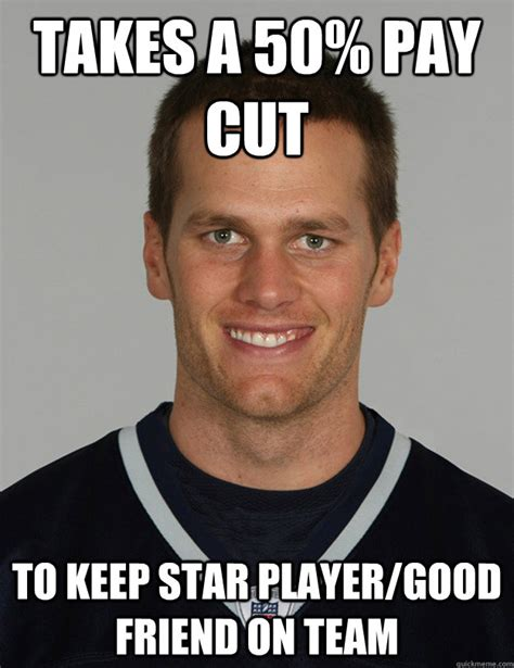 Tom Meme - takes a 50 pay cut to keep star player good friend on