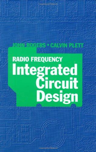 radio frequency integrated circuit design rogers pdf artech house publishers radio frequency integrated circuit design by calvin plett rogers