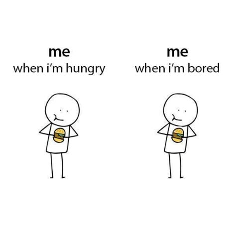 When I M Bored Meme - me me when i m hungry when i m bored bored meme on sizzle