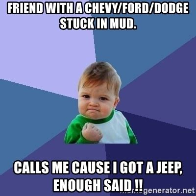 jeep stuck in mud meme friend with a chevy ford dodge stuck in mud calls me