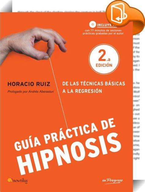 gu 237 a pr 225 ctica de hipnosis horacio ruiz book2look