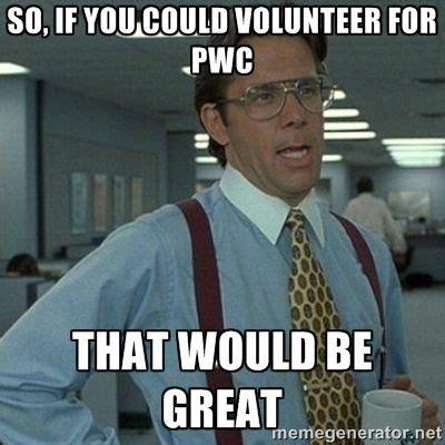 Volunteer Meme - 17 best images about volunteer at pwc on pinterest keep