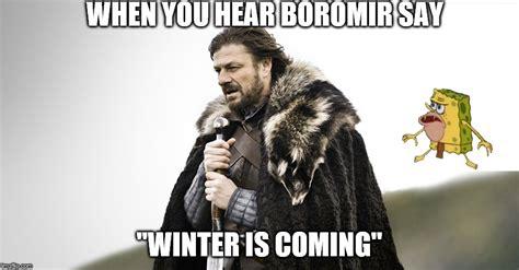 Winter Is Coming Meme Maker - image tagged in boromir caveman spongebob game of thrones