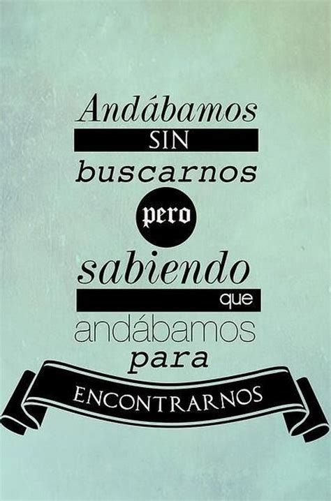 frases and d on pinterest frase quot and 225 bamos sin buscarnos pero sabiendo que