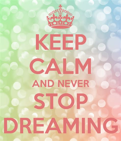 imagenes de keep calm and love your family keep calm and never stop dreaming poster wisteriamoon