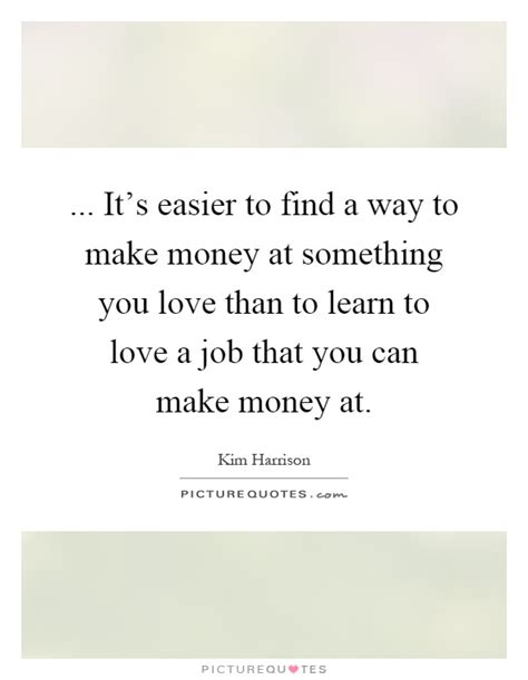 Does An Mba Make It Easier To Find Work by It S Easier To Find A Way To Make Money At Something You