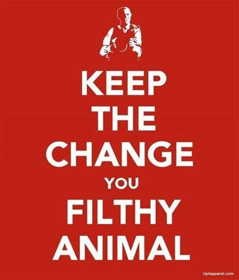 keep the change you filthy animal keep calm