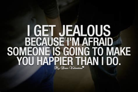 Apology Letter For Jealousy I Get Jealous Because I M Afraid Quotes With Pictures