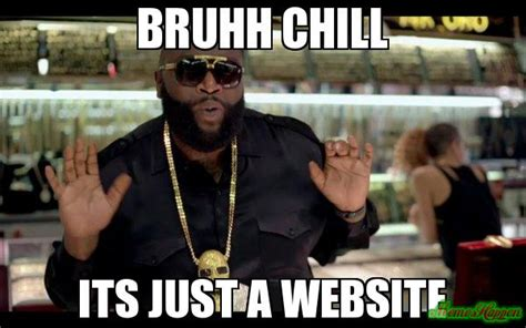 Website Meme - bruhh chill its just a website meme rick ross 9094
