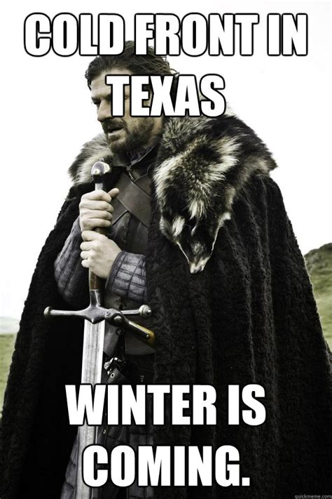 Texas Weather Meme - cold front in texas winter is coming winter is coming