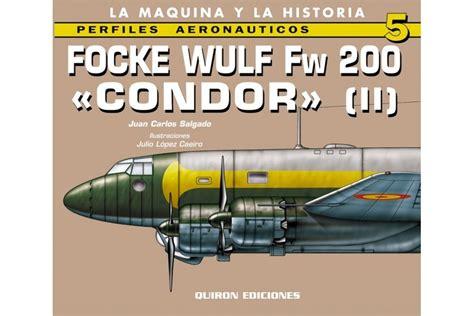 libro fw 200 condor units bibliografias de un conflicto perfiles aeron 225 uticos focke wulf fw 200 c 243 ndor vol 2