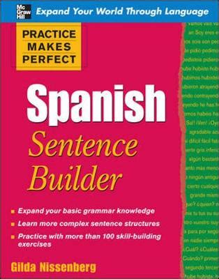 practice makes perfect spanish practice makes perfect spanish sentence builder by gilda nissenberg waterstones