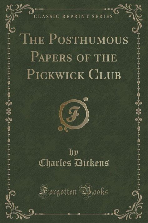 The Club Classic Reprint the posthumous papers of the pickwick club classic
