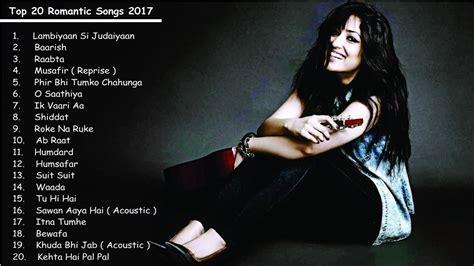 Bollywood Top 20 Romantic Songs 2017   Best & Latest Hindi