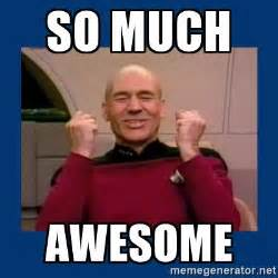 Memes About Being Awesome - so much awesome captain picard so much win meme generator