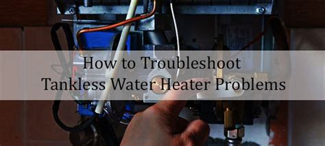 tankless water heater problems and troubleshoot