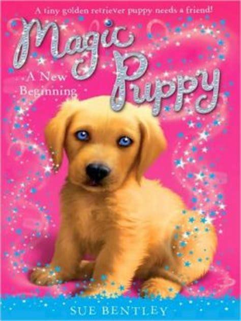 magic puppy books a new beginning magic puppy series 1 by sue bentley 9781101171035 nook book