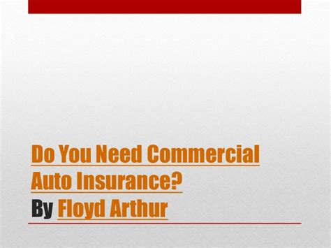 Do you need commercial auto insurance By Floyd Arthur (PPT)