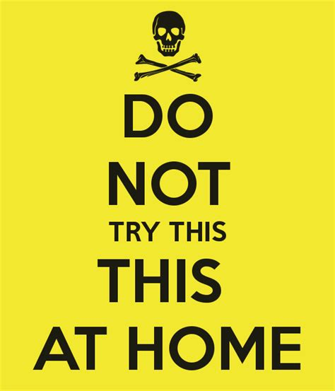 Do Not Do This At Home by Do Not Try This This At Home Poster Ang Keep Calm O Matic