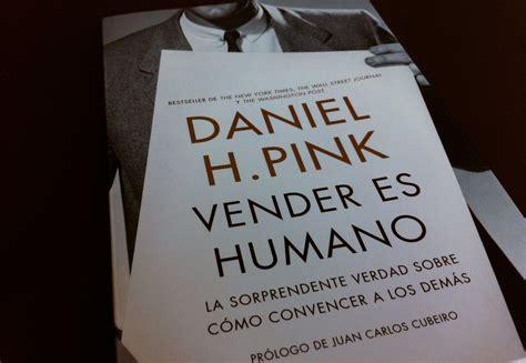 libro to sell is human libro recomendado daniel h pink quot vender es humano quot celestino mart 237 nez retail marketing