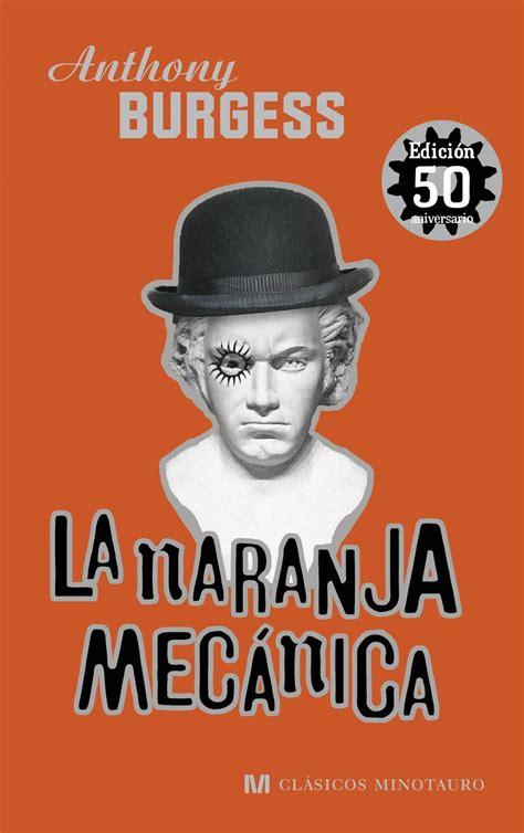 libro la colmena edicion conmemorativa la naranja mecnica edicin conmemorativa 50 aniversario edicion 50 aniversario burgess anthony