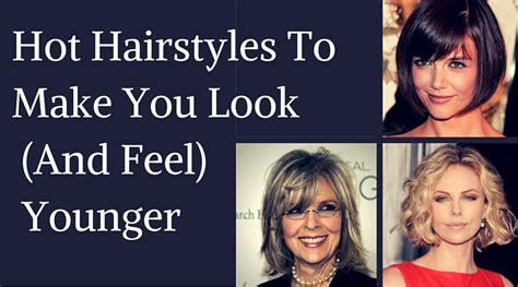 Best Hairstyles To Look Younger by 5 Hairstyles To Make You Look And Feel Younger