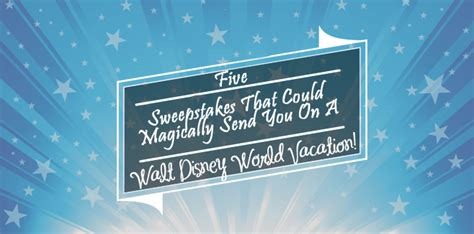 Disney World Vacation Sweepstakes - 5 sweepstakes that could magically send you on a walt disney world vacation