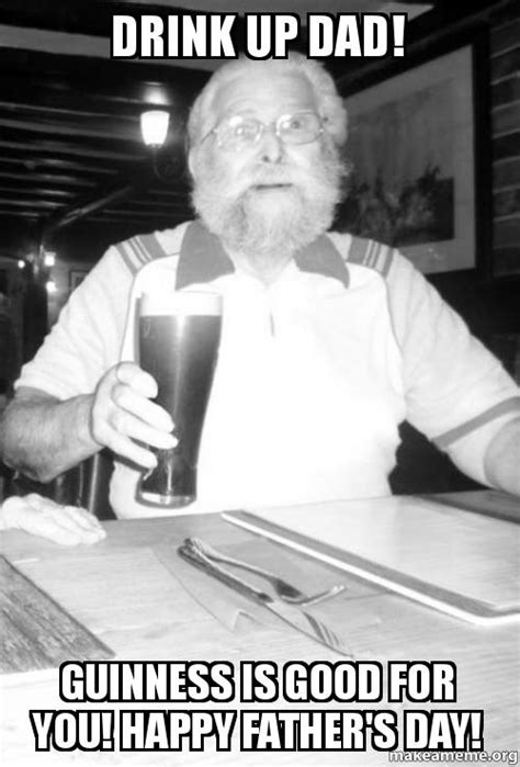 drink up dad guinness is good for you happy father s day