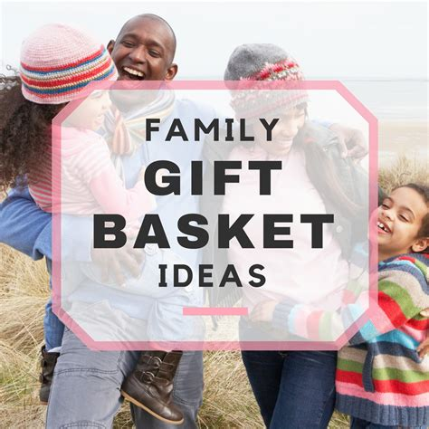gift for family 10 best family gift basket ideas