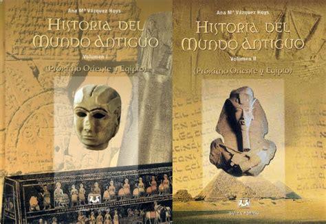 libro historia del mundo antiguo ana m 170 v 225 zquez hoys quot historia del mundo antiguo vol i ii pr 243 ximo oriente y egipto quot avaxhome