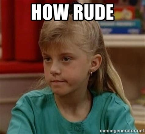 Rude Memes - how rude stephanie tanner meme generator