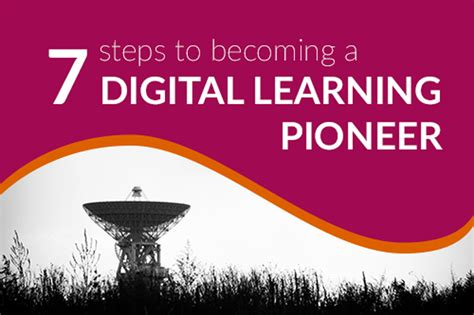 7 Ways To Become Popular In A New School by 7 Steps To Becoming A Digital Learning Pioneer Learning
