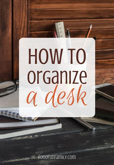 How To Organize A Desk Food Fun Family How To Organize Your Desk At Home