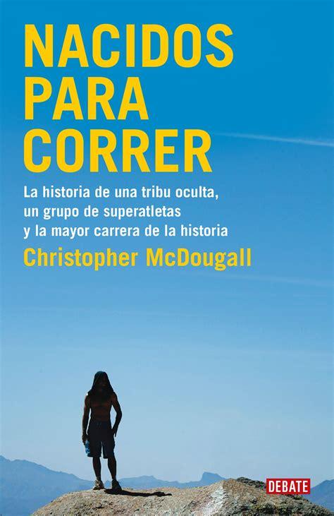 libro nacidos para correr nacidos para correr christopher mcdougall todoentrenamientos