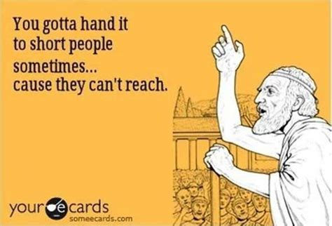 Funny Short People Memes - you gotta hand it to short people humor pinterest