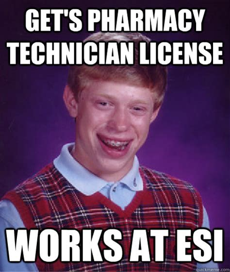 Pharmacist Meme - get s pharmacy technician license works at esi bad luck