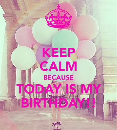 imagenes de keep calm it s your birthday keep calm because today is my birthday poster