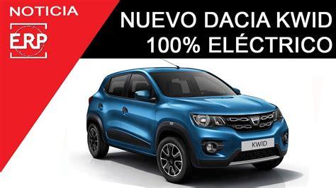 Dacia Kwid 2019 by Nuevo Dacia Kwid 100 El 201 Ctrico 2019 Toda La Informaci 243 N