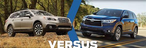 Toyota Highlander Model Comparison 2016 Subaru Outback Vs Toyota Highlander Model Comparison