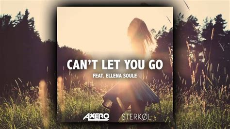 can t let you go mp axero sterk 248 l ft ellena soule can t let you go lyrics