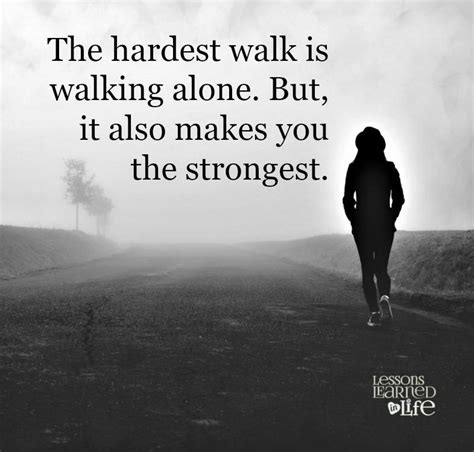 walking alone quotes the hardest walk is walking alone but it also makes you