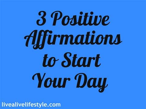 Start Your Day With Addict 3 by 3 Positive Affirmations To Start Your Day Livealivehh