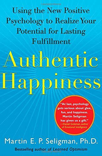 happy together using the science of positive psychology to build that lasts books authentic happiness using the new positive psychology to